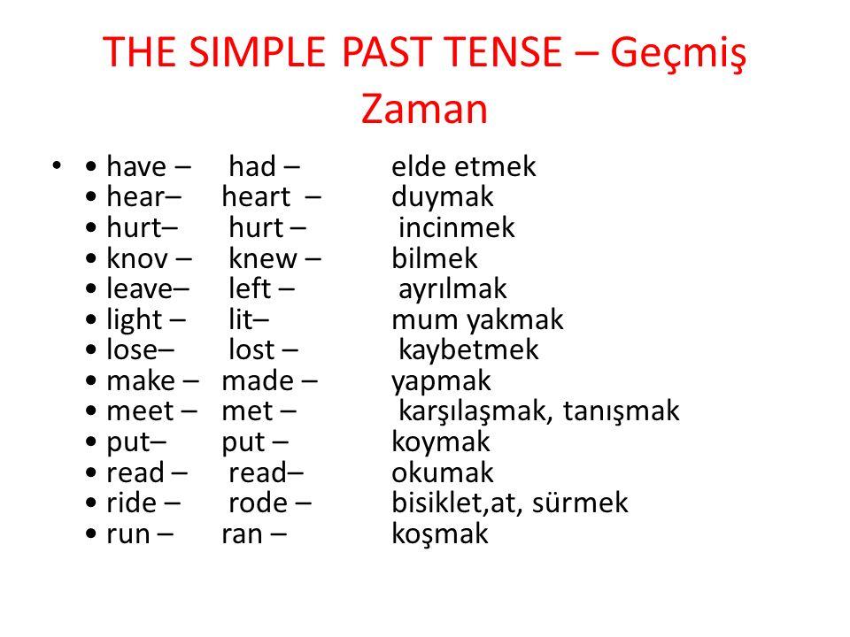 THE SIMPLE PAST TENSE – Geçmiş Zaman have – had – elde etmek hear– heart – duymak hurt– hurt – incinmek knov – knew – bilmek leave– left – ayrılmak li