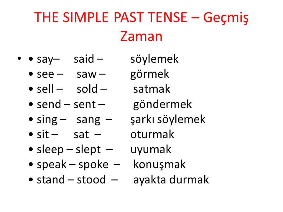 THE SIMPLE PAST TENSE – Geçmiş Zaman say– said –söylemek see – saw – görmek sell – sold – satmak send – sent – göndermek sing – sang – şarkı söylemek