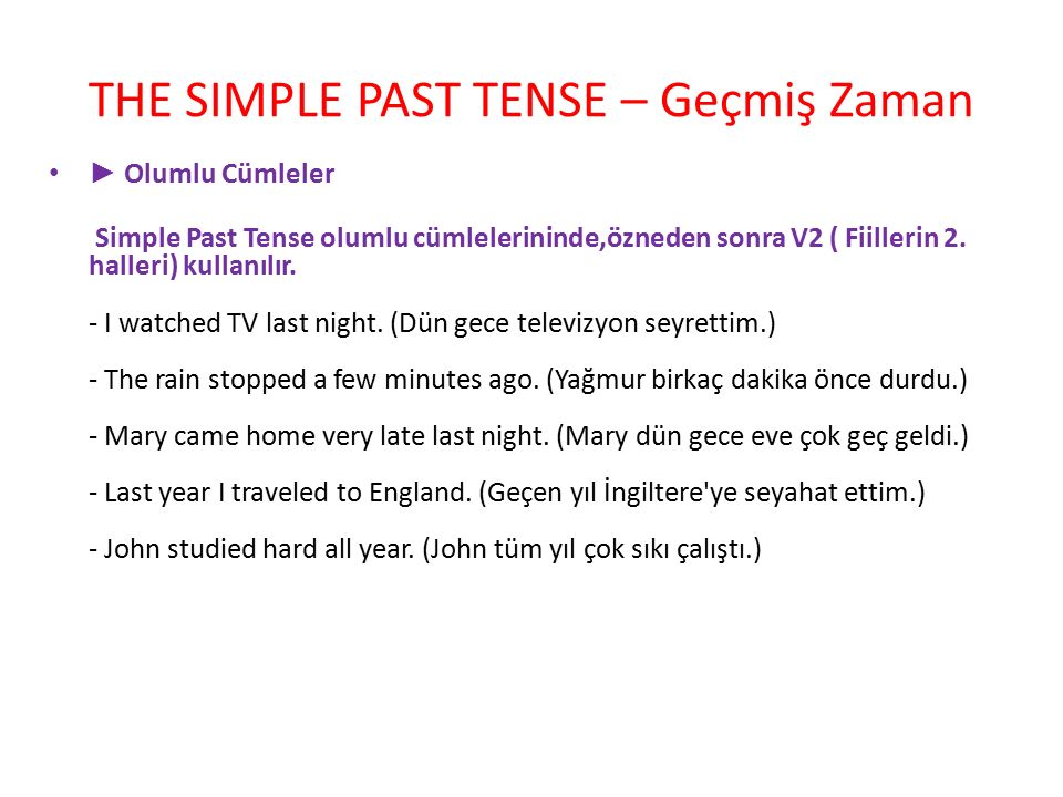 THE SIMPLE PAST TENSE – Geçmiş Zaman ► Olumlu Cümleler Simple Past Tense olumlu cümlelerininde,özneden sonra V2 ( Fiillerin 2. halleri) kullanılır. -