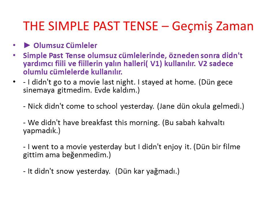 THE SIMPLE PAST TENSE – Geçmiş Zaman ► Olumsuz Cümleler Simple Past Tense olumsuz cümlelerinde, özneden sonra didn't yardımcı fiili ve fiillerin yalın