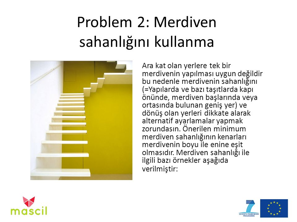 Problem 2: Merdiven sahanlığını kullanma Ara kat olan yerlere tek bir merdivenin yapılması uygun değildir bu nedenle merdivenin sahanlığını (=Yapılarda ve bazı taşıtlarda kapı önünde, merdiven başlarında veya ortasında bulunan geniş yer) ve dönüş olan yerleri dikkate alarak alternatif ayarlamalar yapmak zorundasın.