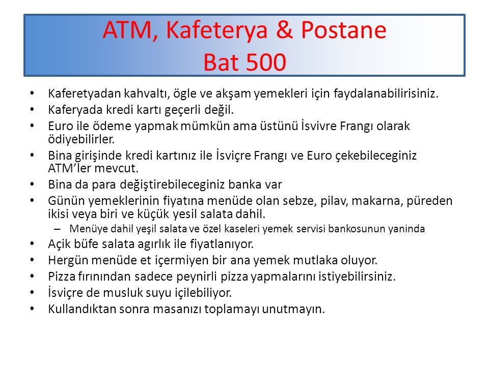 ATM, Kafeterya & Postane Bat 500 Kaferetyadan kahvaltı, ögle ve akşam yemekleri için faydalanabilirisiniz.