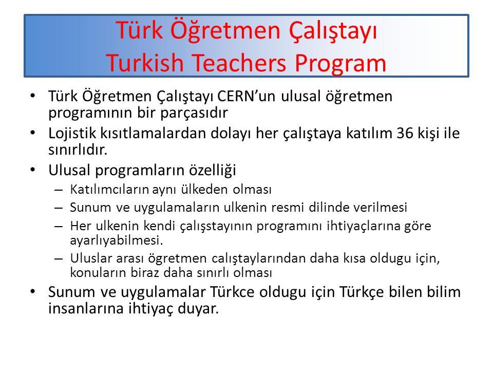 Türk Öğretmen Çalıştayı Turkish Teachers Program Türk Öğretmen Çalıştayı CERN'un ulusal öğretmen programının bir parçasıdır Lojistik kısıtlamalardan dolayı her çalıştaya katılım 36 kişi ile sınırlıdır.