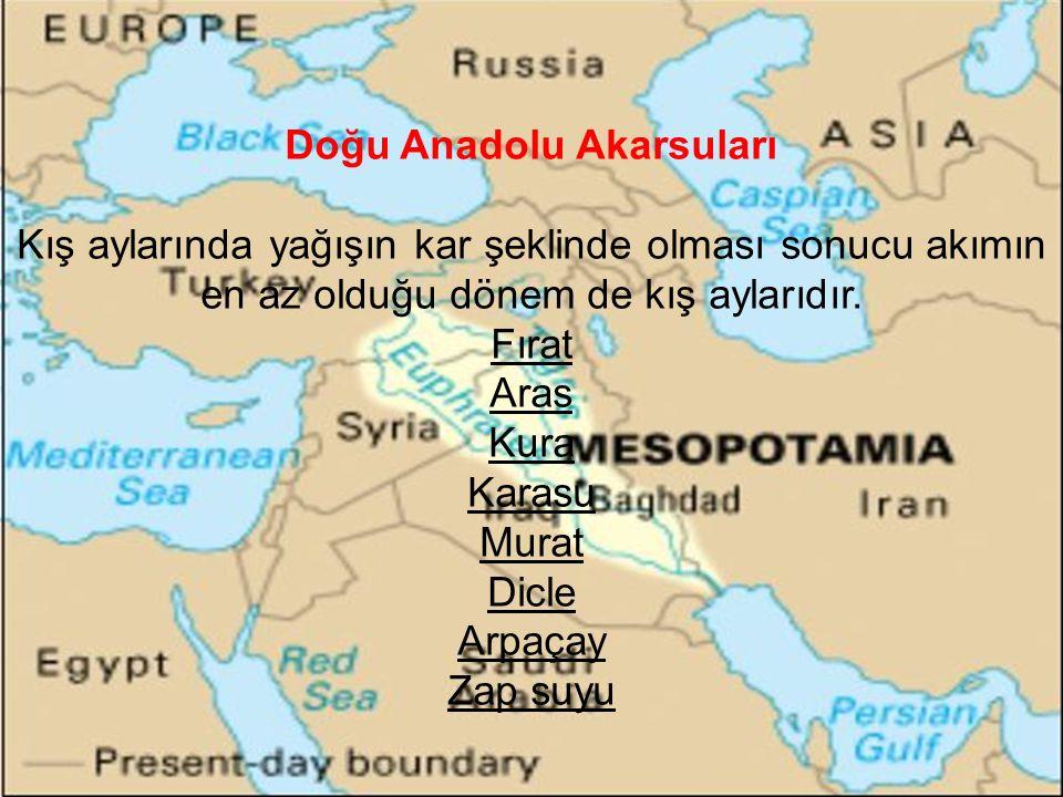 Doğu Anadolu Akarsuları Kış aylarında yağışın kar şeklinde olması sonucu akımın en az olduğu dönem de kış aylarıdır. Fırat Aras Kura Karasu Murat Dicl