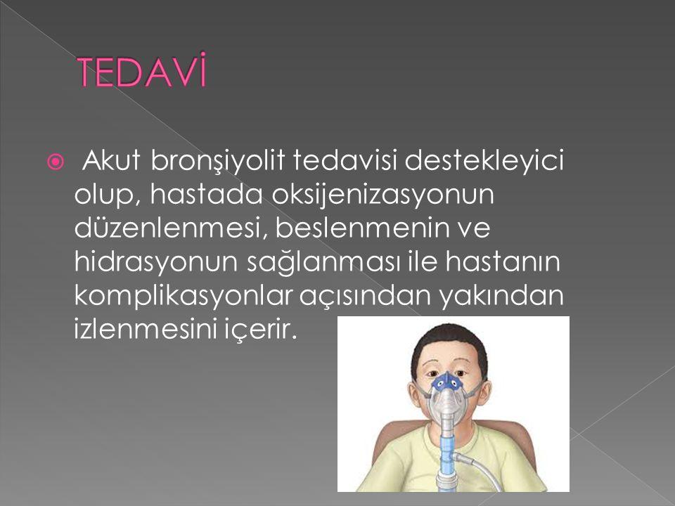  Akut bronşiyolit tedavisi destekleyici olup, hastada oksijenizasyonun düzenlenmesi, beslenmenin ve hidrasyonun sağlanması ile hastanın komplikasyonlar açısından yakından izlenmesini içerir.
