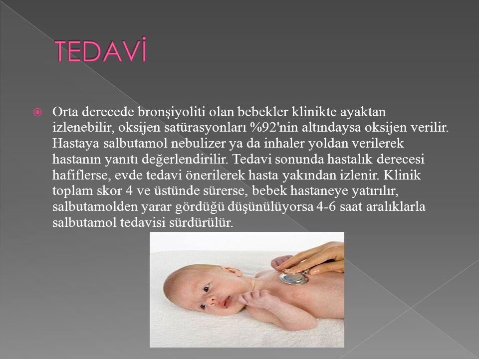  Orta derecede bronşiyoliti olan bebekler klinikte ayaktan izlenebilir, oksijen satürasyonları %92'nin altındaysa oksijen verilir. Hastaya salbutamol