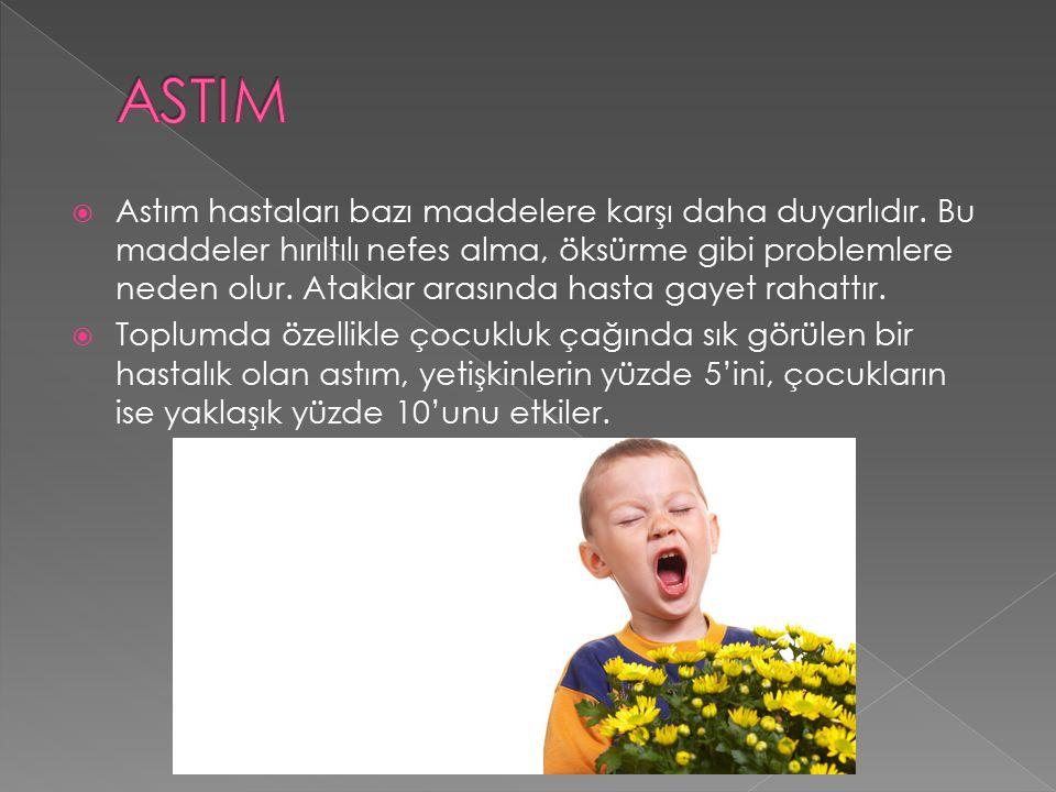 Astım hastaları bazı maddelere karşı daha duyarlıdır.