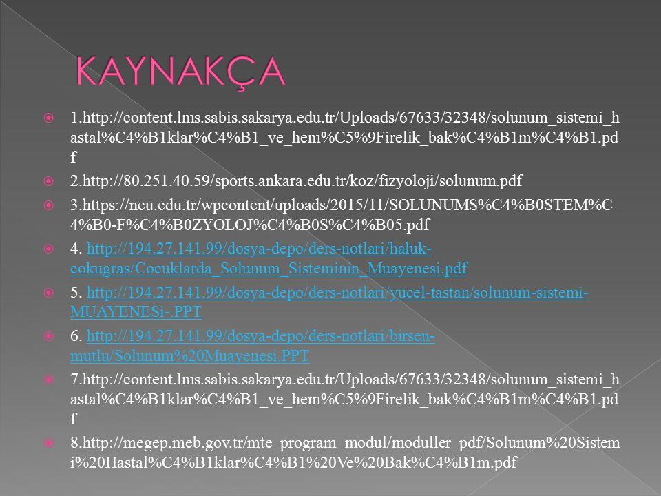  1.http://content.lms.sabis.sakarya.edu.tr/Uploads/67633/32348/solunum_sistemi_h astal%C4%B1klar%C4%B1_ve_hem%C5%9Firelik_bak%C4%B1m%C4%B1.pd f  2.http://80.251.40.59/sports.ankara.edu.tr/koz/fizyoloji/solunum.pdf  3.https://neu.edu.tr/wpcontent/uploads/2015/11/SOLUNUMS%C4%B0STEM%C 4%B0-F%C4%B0ZYOLOJ%C4%B0S%C4%B05.pdf  4.