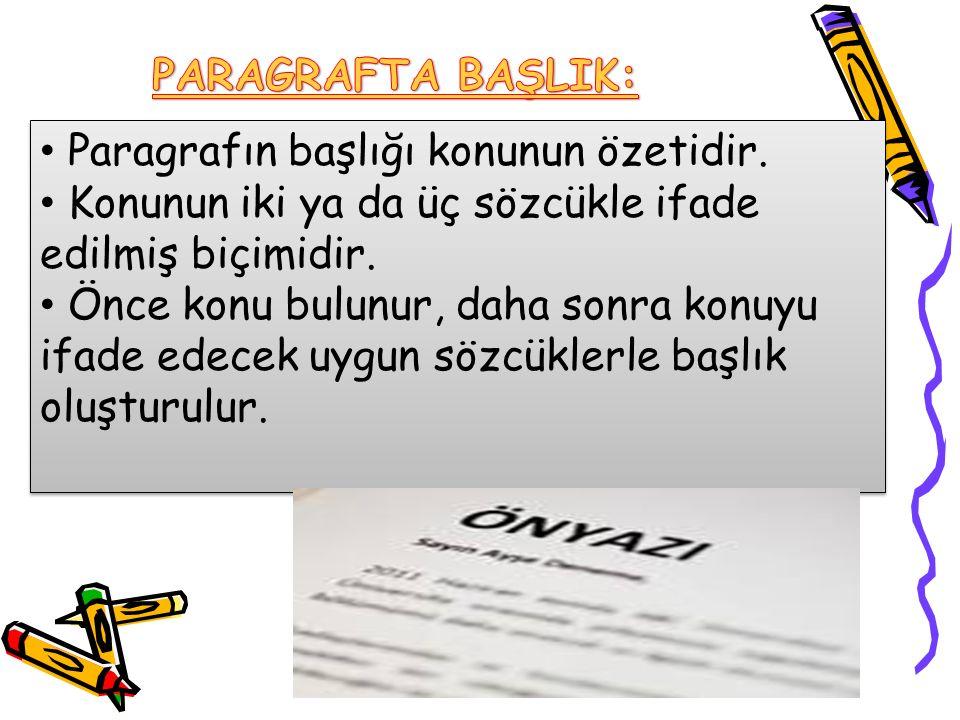 Paragrafın başlığı konunun özetidir. Konunun iki ya da üç sözcükle ifade edilmiş biçimidir.
