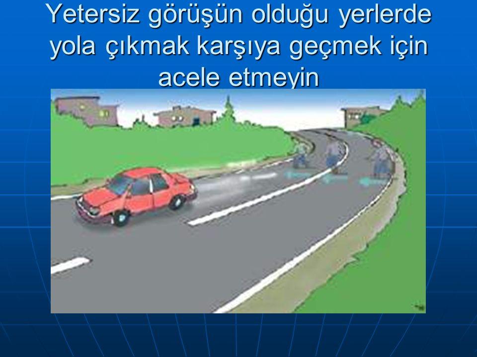 Taşıtları görebilmek için park halindeki araçların yol tarafında durunuz