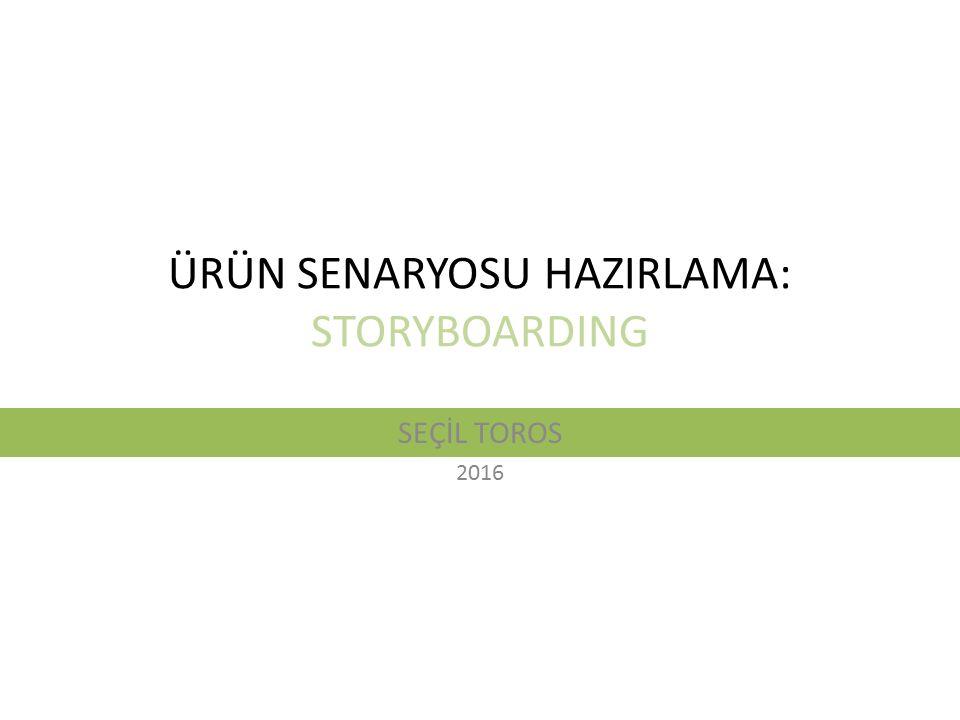 ÜRÜN SENARYOSU HAZIRLAMA: STORYBOARDING SEÇİL TOROS 2016