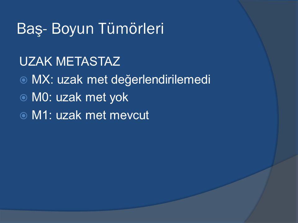 Baş- Boyun Tümörleri UZAK METASTAZ  MX: uzak met değerlendirilemedi  M0: uzak met yok  M1: uzak met mevcut