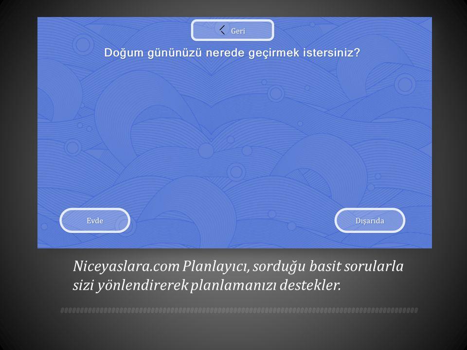 Niceyaslara.com Planlayıcı, sorduğu basit sorularla sizi yönlendirerek planlamanızı destekler.
