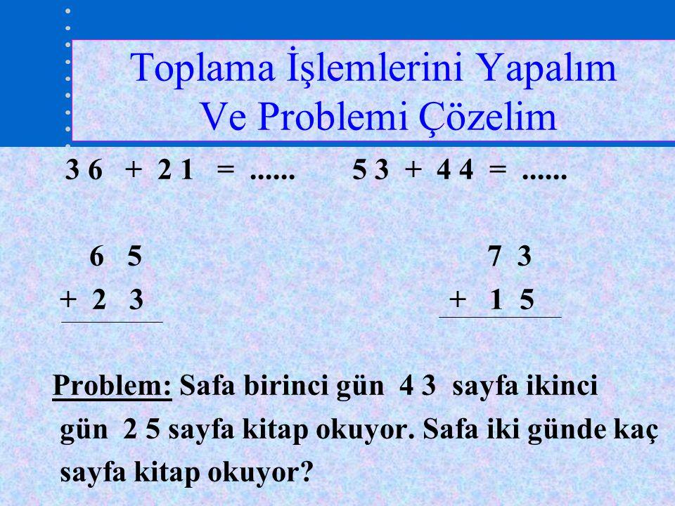 Toplama İşlemlerini Yapalım Ve Problemi Çözelim 3 6 + 2 1 =......