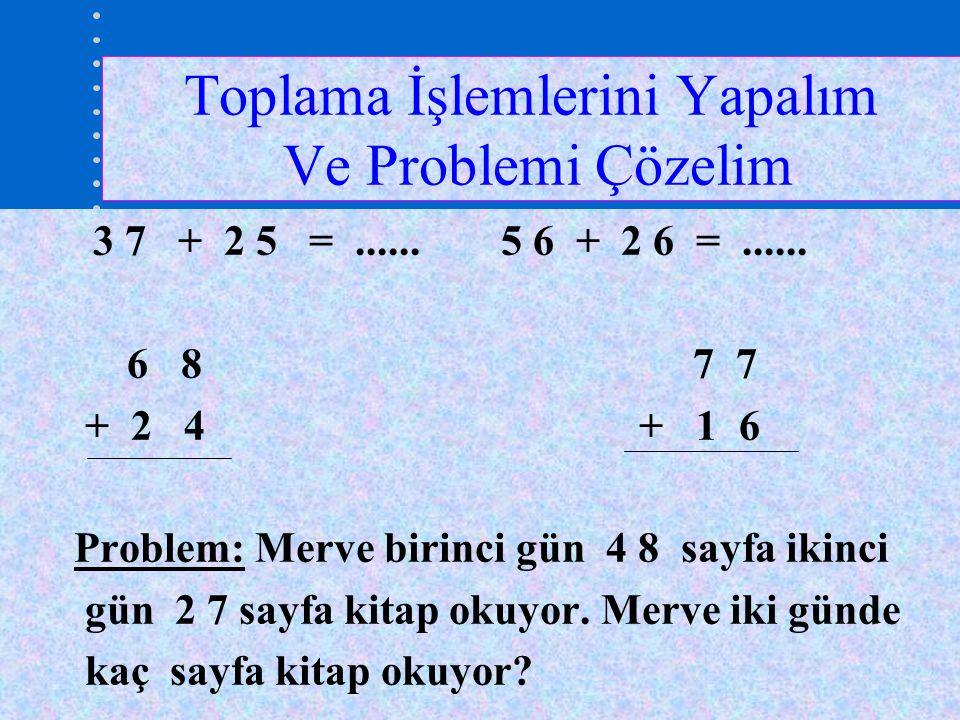 Toplama İşlemlerini Yapalım Ve Problemi Çözelim 3 7 + 2 5 =......