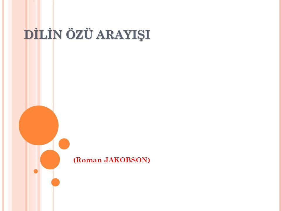 DİLİN ÖZÜ ARAYIŞI (Roman JAKOBSON)