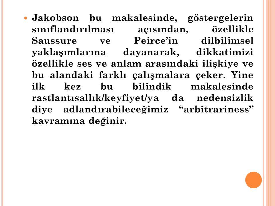 Jakobson bu makalesinde, göstergelerin sınıflandırılması açısından, özellikle Saussure ve Peirce'in dilbilimsel yaklaşımlarına dayanarak, dikkatimizi