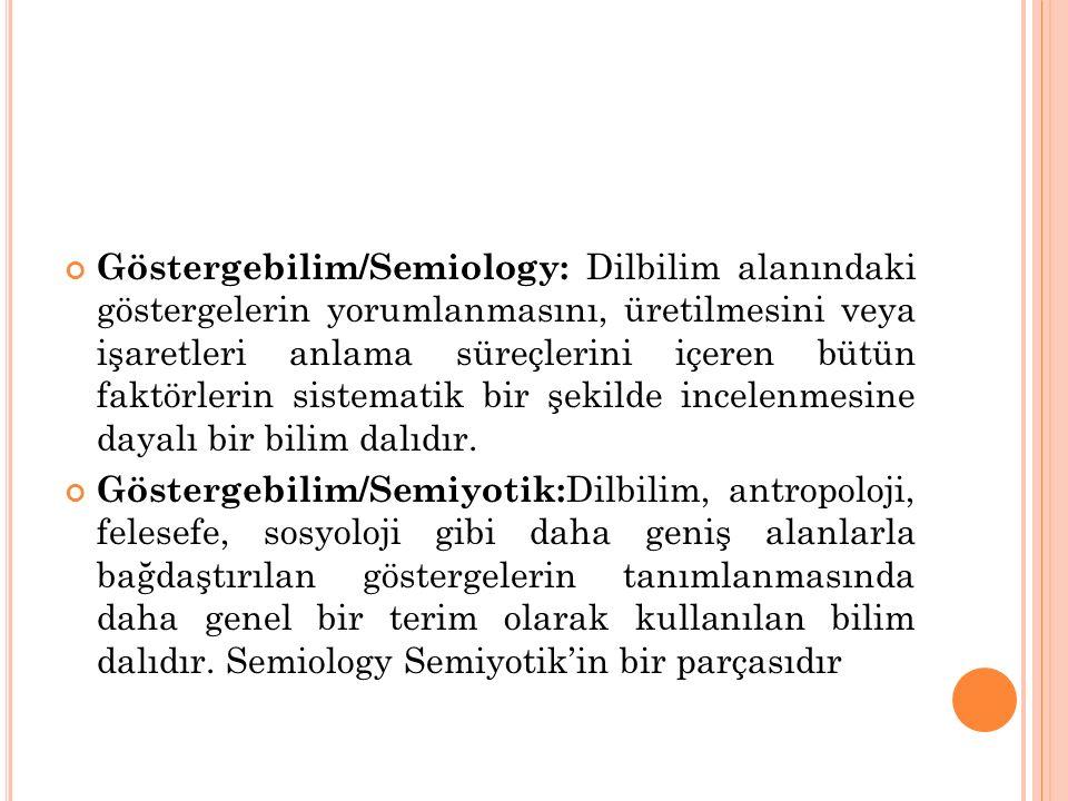 Göstergebilim/Semiology: Dilbilim alanındaki göstergelerin yorumlanmasını, üretilmesini veya işaretleri anlama süreçlerini içeren bütün faktörlerin sistematik bir şekilde incelenmesine dayalı bir bilim dalıdır.