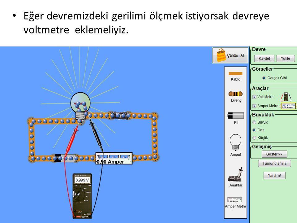 Eğer devremizdeki gerilimi ölçmek istiyorsak devreye voltmetre eklemeliyiz.