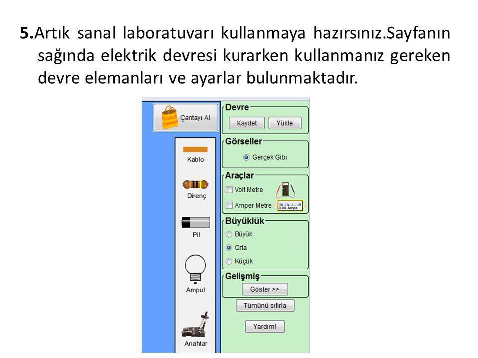 5.Artık sanal laboratuvarı kullanmaya hazırsınız.Sayfanın sağında elektrik devresi kurarken kullanmanız gereken devre elemanları ve ayarlar bulunmaktadır.