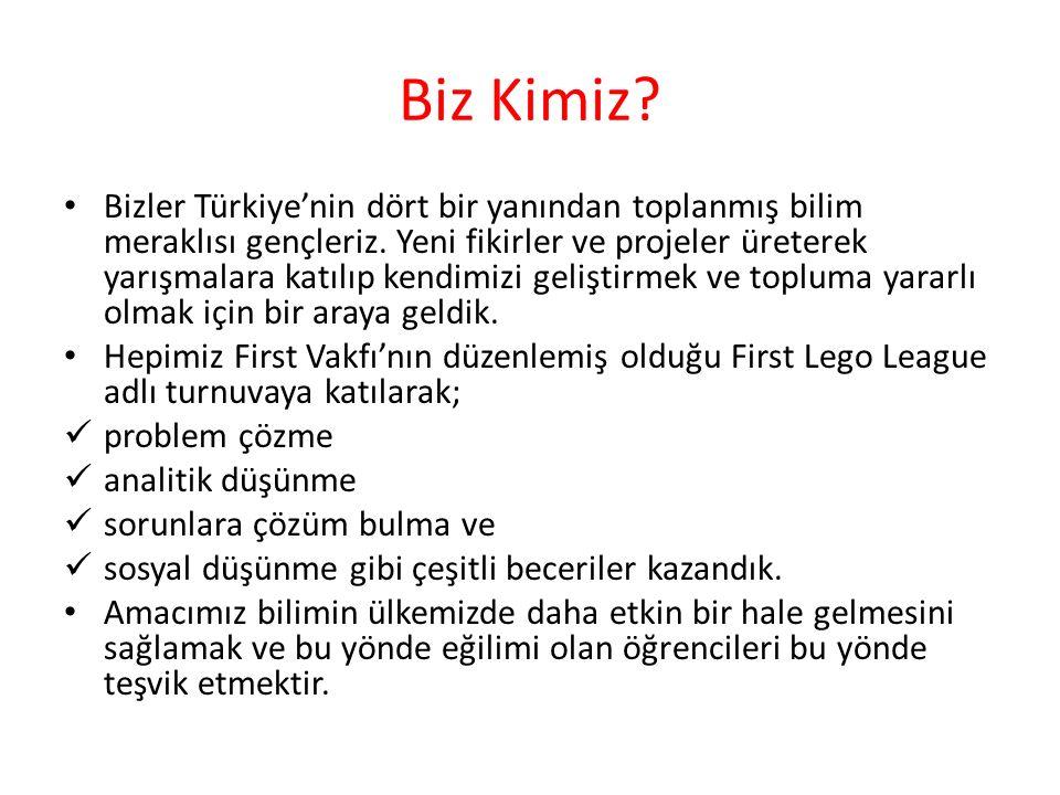 Biz Kimiz. Bizler Türkiye'nin dört bir yanından toplanmış bilim meraklısı gençleriz.