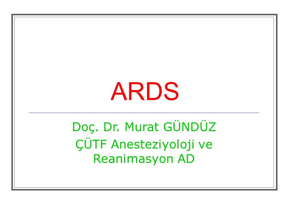 ARDS Doç. Dr. Murat GÜNDÜZ ÇÜTF Anesteziyoloji ve Reanimasyon AD