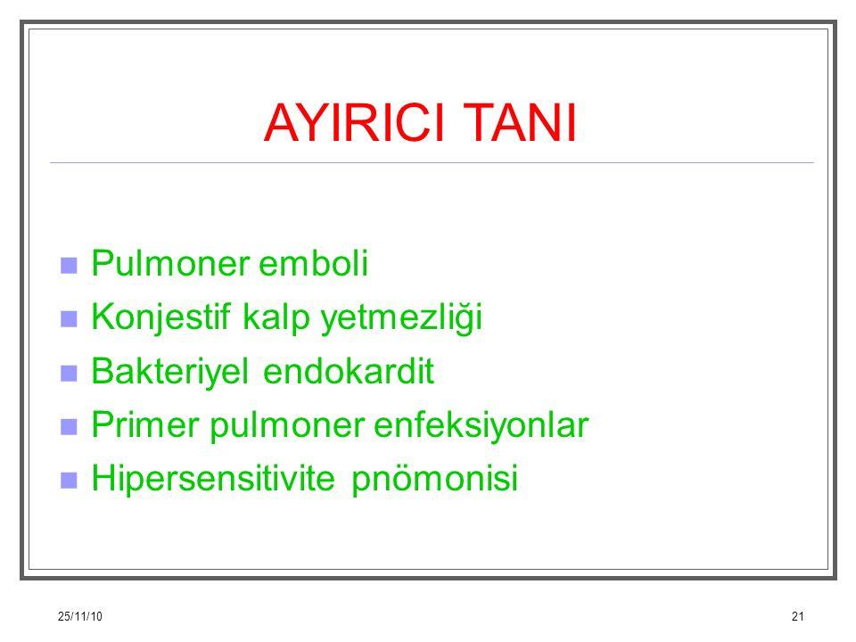 25/11/1021 AYIRICI TANI Pulmoner emboli Konjestif kalp yetmezliği Bakteriyel endokardit Primer pulmoner enfeksiyonlar Hipersensitivite pnömonisi