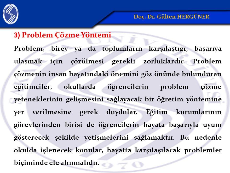 3) Problem Çözme Yöntemi Problem, birey ya da toplumların karşılaştığı, başarıya ulaşmak için çözülmesi gerekli zorluklardır.