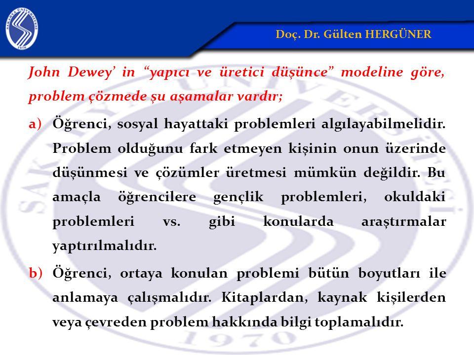 John Dewey' in yapıcı ve üretici düşünce modeline göre, problem çözmede şu aşamalar vardır; a)Öğrenci, sosyal hayattaki problemleri algılayabilmelidir.
