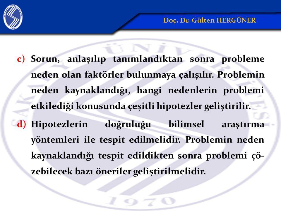 c)Sorun, anlaşılıp tanımlandıktan sonra probleme neden olan faktörler bulunmaya çalışılır.