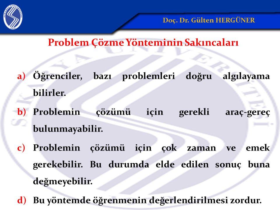 Problem Çözme Yönteminin Sakıncaları a)Öğrenciler, bazı problemleri doğru algılayama bilirler.