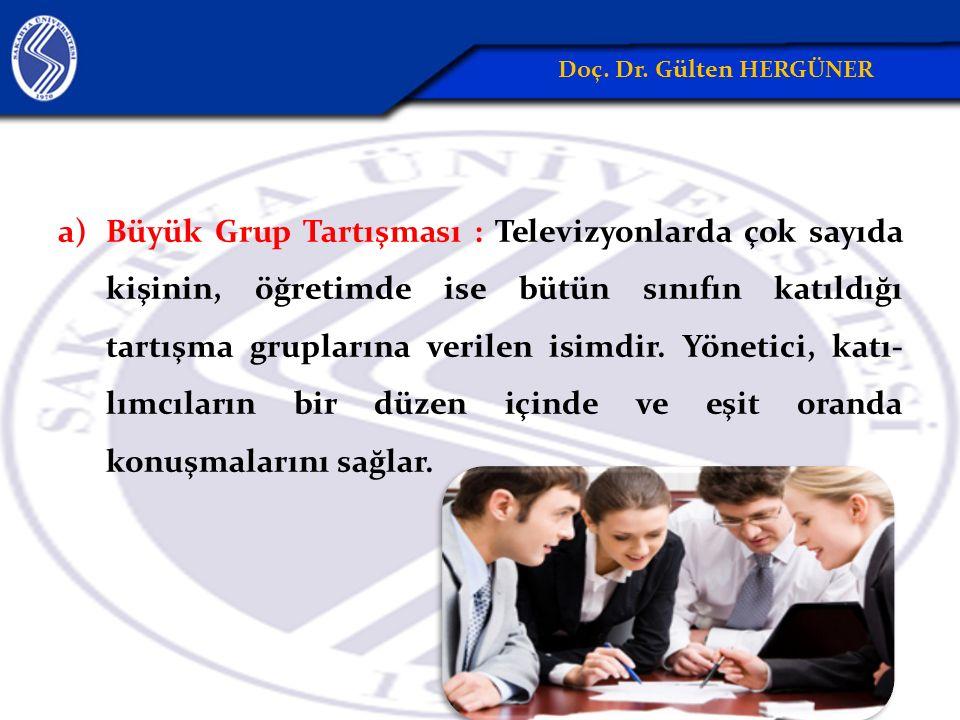 a)Büyük Grup Tartışması : Televizyonlarda çok sayıda kişinin, öğretimde ise bütün sınıfın katıldığı tartışma gruplarına verilen isimdir.