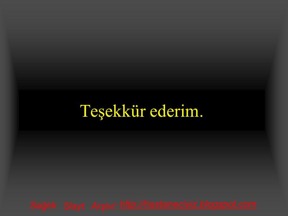 Teşekkür ederim. Sağlık SlaytArşivi: http://hastaneciyiz.blogspot.com