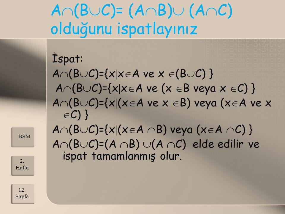 A  (B  C)= (A  B)  (A  C) olduğunu ispatlayınız İspat: A  (B  C)={x  x  A ve x  (B  C) } A  (B  C)={x  x  A ve (x  B veya x  C) } A 