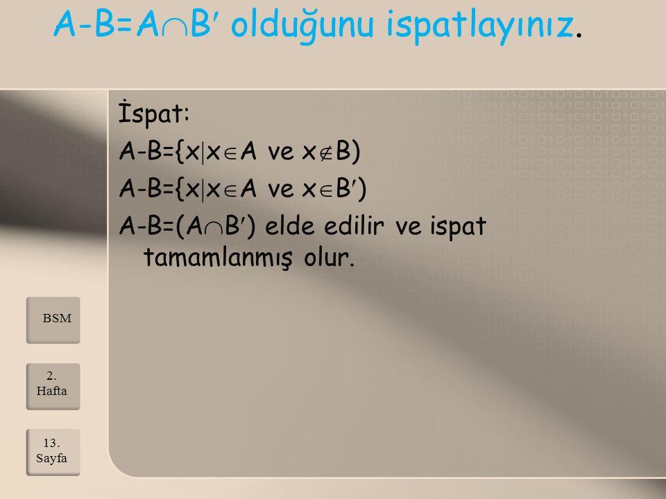 A-B=A  B olduğunu ispatlayınız. İspat: A-B={x  x  A ve x  B) A-B={x  x  A ve x  B) A-B=(A  B) elde edilir ve ispat tamamlanmış olur. 2. Hafta