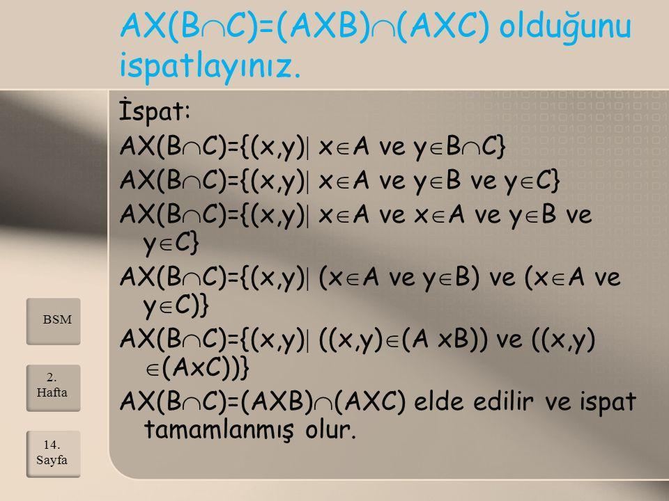 AX(B  C)=(AXB)  (AXC) olduğunu ispatlayınız. İspat: AX(B  C)={(x,y)  x  A ve y  B  C} AX(B  C)={(x,y)  x  A ve y  B ve y  C} AX(B  C)={(x