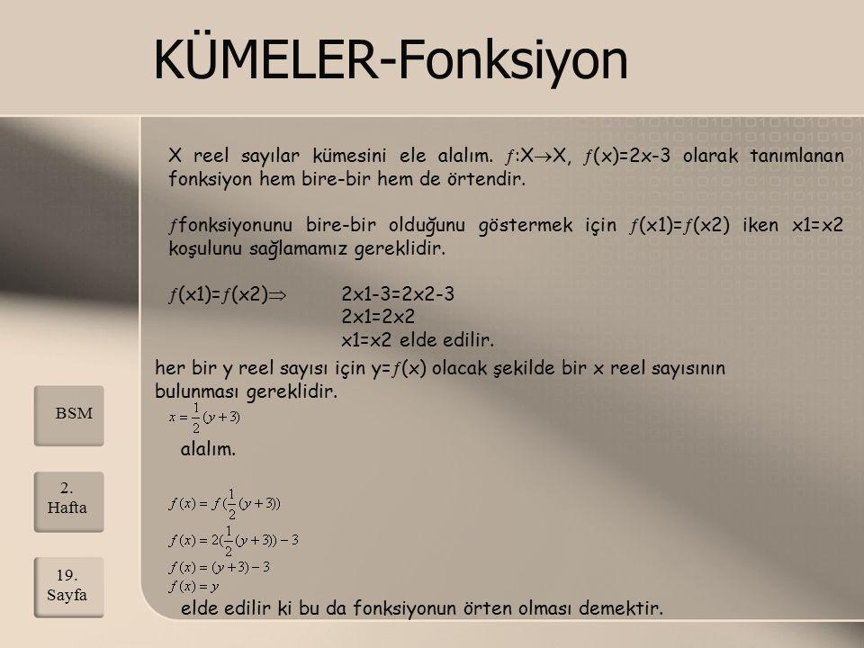 KÜMELER-Fonksiyon X reel sayılar kümesini ele alalım.  :X  X,  (x)=2x-3 olarak tanımlanan fonksiyon hem bire-bir hem de örtendir.  fonksiyonunu bi