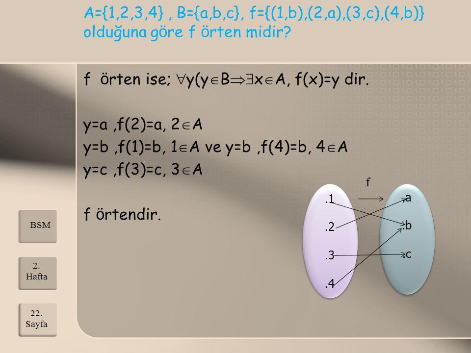 A={1,2,3,4}, B={a,b,c}, f={(1,b),(2,a),(3,c),(4,b)} olduğuna g ö re f ö rten midir? f ö rten ise;  y(y  B  x  A, f(x)=y dir. y=a,f(2)=a, 2  A y=