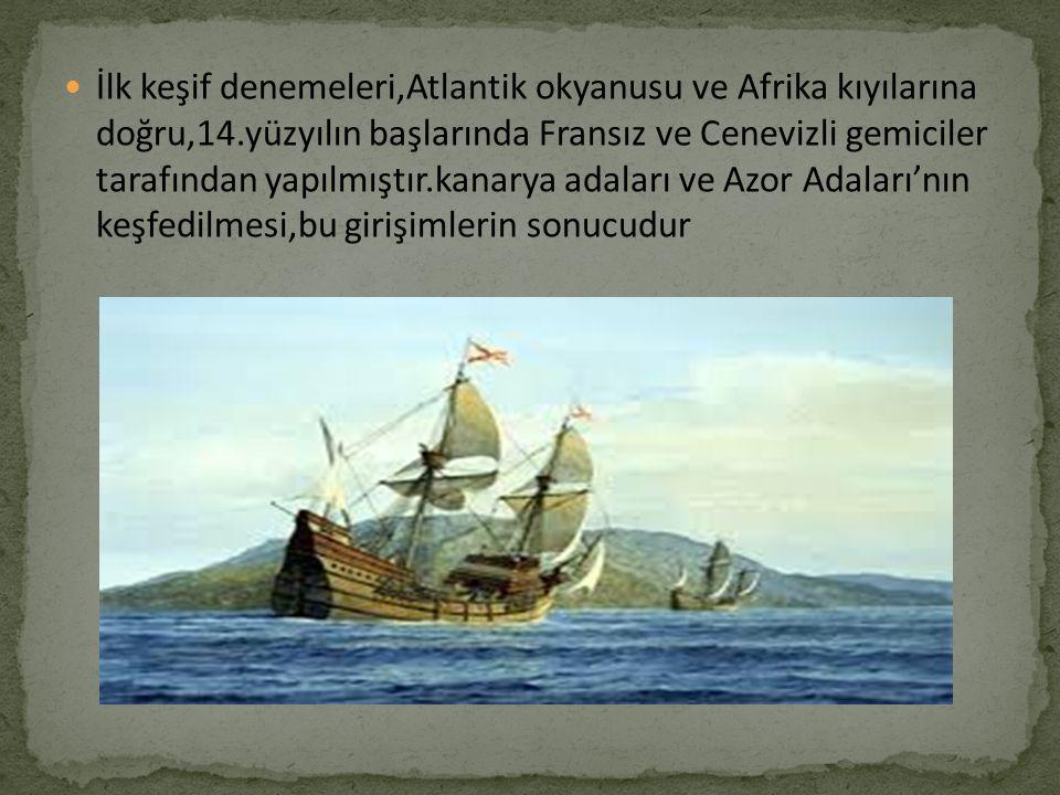 İlk keşif denemeleri,Atlantik okyanusu ve Afrika kıyılarına doğru,14.yüzyılın başlarında Fransız ve Cenevizli gemiciler tarafından yapılmıştır.kanarya