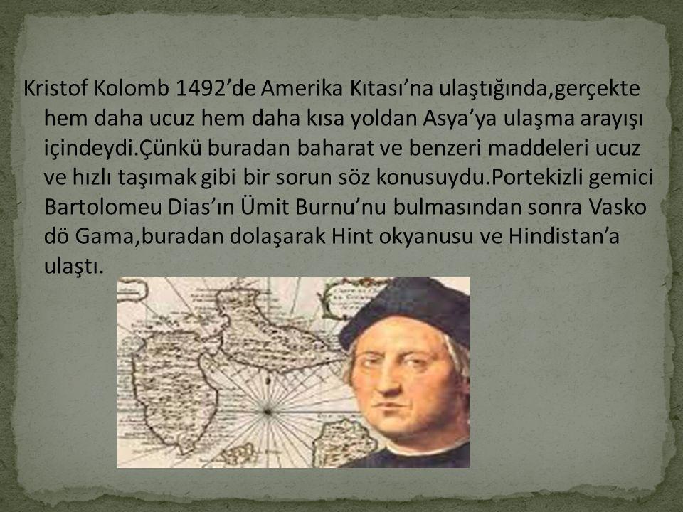 Kristof Kolomb 1492'de Amerika Kıtası'na ulaştığında,gerçekte hem daha ucuz hem daha kısa yoldan Asya'ya ulaşma arayışı içindeydi.Çünkü buradan bahara