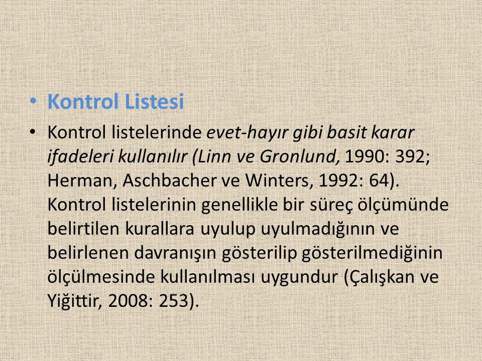 Kontrol Listesi Kontrol listelerinde evet-hayır gibi basit karar ifadeleri kullanılır (Linn ve Gronlund, 1990: 392; Herman, Aschbacher ve Winters, 199