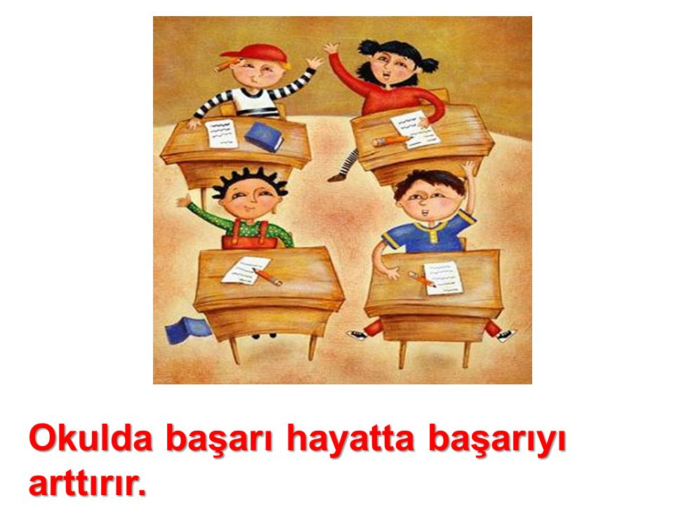 Okulda başarı hayatta başarıyı arttırır.