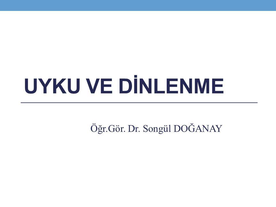 UYKU VE DİNLENME Öğr.Gör. Dr. Songül DOĞANAY