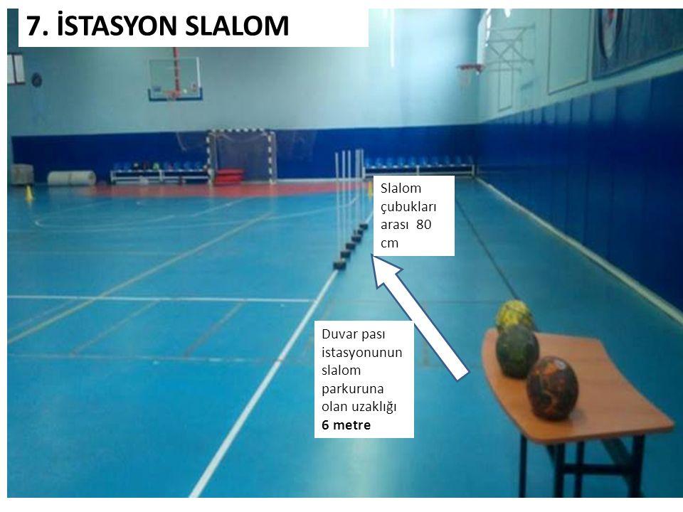 Duvar pası istasyonunun slalom parkuruna olan uzaklığı 6 metre Slalom çubukları arası 80 cm 7. İSTASYON SLALOM