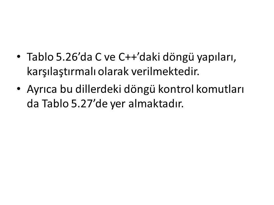 Tablo 5.26'da C ve C++'daki döngü yapıları, karşılaştırmalı olarak verilmektedir.