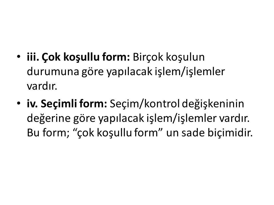 iii.Çok koşullu form: Birçok koşulun durumuna göre yapılacak işlem/işlemler vardır.
