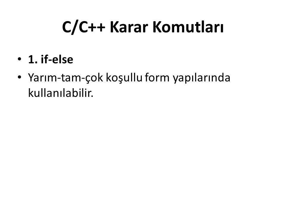 C/C++ Karar Komutları 1. if-else Yarım-tam-çok koşullu form yapılarında kullanılabilir.