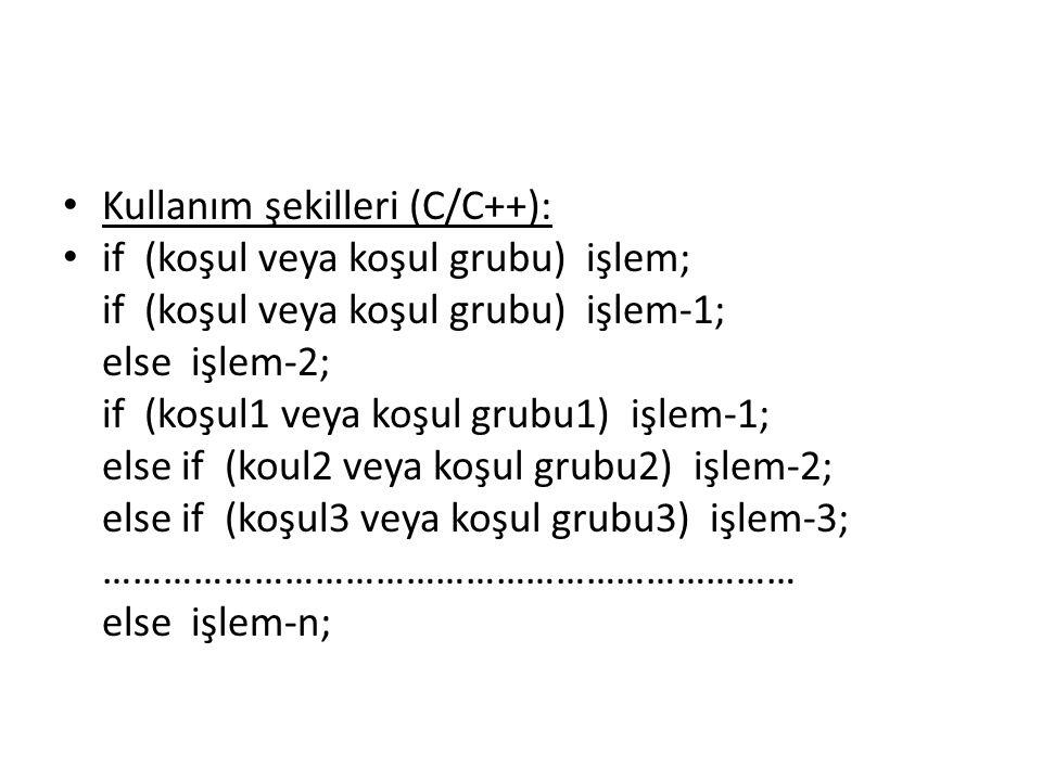 Kullanım şekilleri (C/C++): if (koşul veya koşul grubu) işlem; if (koşul veya koşul grubu) işlem-1; else işlem-2; if (koşul1 veya koşul grubu1) işlem-1; else if (koul2 veya koşul grubu2) işlem-2; else if (koşul3 veya koşul grubu3) işlem-3; …………………………………………………………… else işlem-n;
