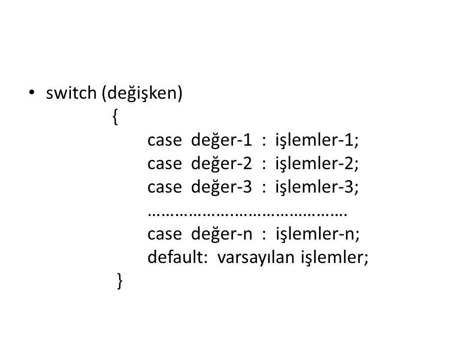 switch (değişken) { case değer-1 : işlemler-1; case değer-2 : işlemler-2; case değer-3 : işlemler-3; ……………….…………………….