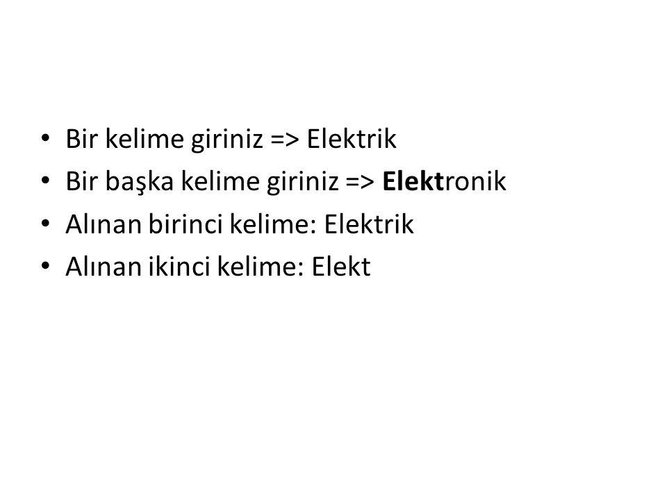 Bir kelime giriniz => Elektrik Bir başka kelime giriniz => Elektronik Alınan birinci kelime: Elektrik Alınan ikinci kelime: Elekt